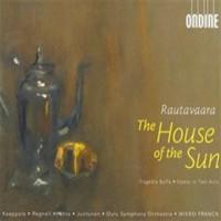 Rautavaara, Einojuhani: The house of the sun - opera i
