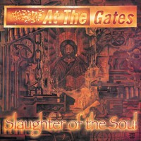 At The Gates : Slaughter of the soul