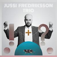 Jussi Fredriksson Trio: ! + ?