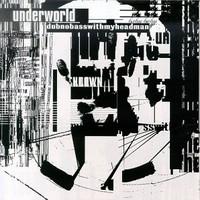 Underworld: Dubnobasswithmyheadman: 20th anniversary re-issue