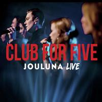 Club For Five: Jouluna live