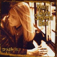 Shepherd, Kenny Wayne : Trouble is