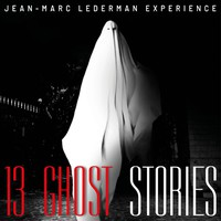 Jean-Marc Lederman Experience: 13 Ghost Stories