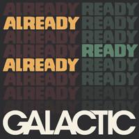 Galactic: Already Already Already
