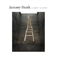 Denk, Jeremy: C.1300-c.2000