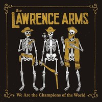 Lawrence Arms: We Are The Champions Of The World