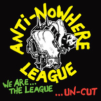 Anti-Nowhere League: We Are The League Uncut
