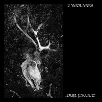 2 Wolves: ...Our Fault