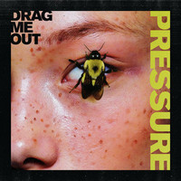 Drag Me Out: Pressure