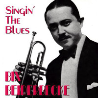 Beiderbecke, Bix: Singin' The Blues