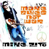 Zito, Mike: Make Blues Not War