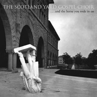 Scotland Yard Gospel Choir: ... And The Horse You Rode In On