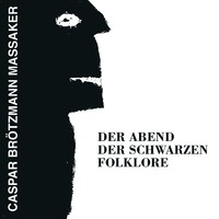 Brötzmann, Caspar: Der Abend Der Schwarzen Folklore