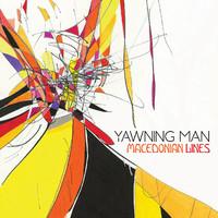 Yawning Man: Macedonian lines