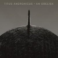 Titus Andronicus: An obelisk (ltd gray & black opaque