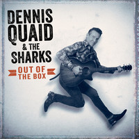 Dennis Quaid & The Sharks: Out of the box