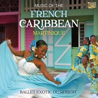 Ballet Exotic Du Robert: Music of the french caribbean: Martinique
