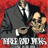 Three Bad Jacks: Crazy In The Head