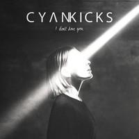 Cyan Kicks: I Don't Love You