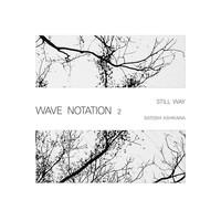 Ashikawa, Satoshi: Still way (wave notation 2)