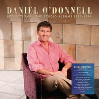 O'donnell, Daniel: Reflections - the studio albums 1985-1994