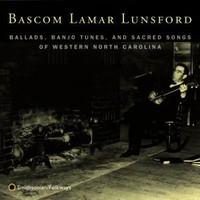 Lunsford, Bascom Lamar: Ballads, Banjo Tunes, Sacred Songs
