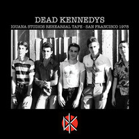 Dead Kennedys: Iguana Studios Rehearsal Tape - San Francisco 1978