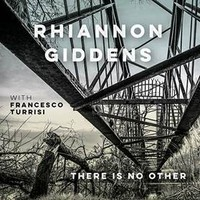 Giddens, Rhiannon: There is no more
