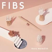 Meredith, Anna: Fibs