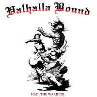 Valhalla Bound: Hail The Warrior