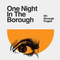 6th Borough Project: One Night In The Borough
