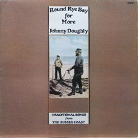 Doughty, Johnny: Round Rye Bay For More. Traditional Songs From The Sussex Coast