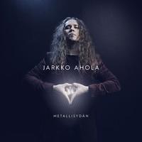 Ahola, Jarkko: Metallisydän