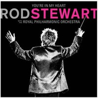 Stewart, Rod: You're In My Heart: Rod Stewart with the Royal Philharmonic Orchestra