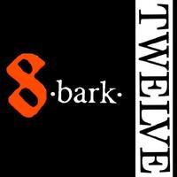 8 Bark: Twelve