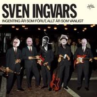 Sven Ingvars: Ingenting är som förut, allt ä