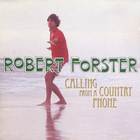 Forster, Robert : Calling From A Country Phone