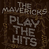 Mavericks: Play The Hits