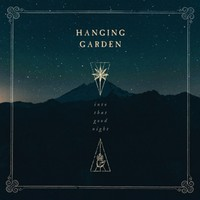 Hanging Garden: Into That Good Night