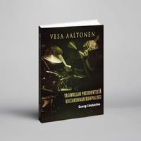 Tasavallan Presidentti: Vesa Aaltonen - Tasavallan Presidentistä valtakunnan rumpaliksi