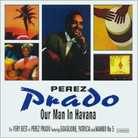 Prado, Perez: Our Man In Havana: The Very Best Of Perez Prado