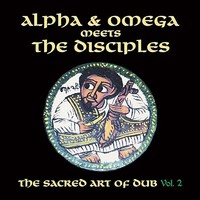 Alpha & Omega meets The Disciples: Sacred art of dub volume 2