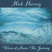 Harvey, Mick: Waves of Anzac/the Journey