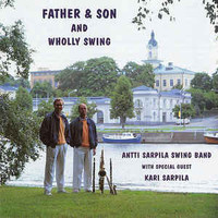 Antti Sarpila Swing band: Father & Son And Wholly Swing