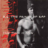 B.G. The Prince Of Rap: The Time Is Now