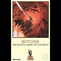 Bütcher : 666 Goats Carry My Chariot