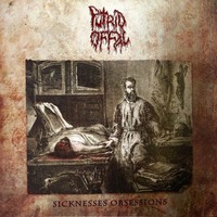 Putrid Offal: Sicknesses Obsessions
