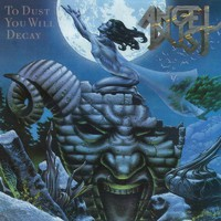 Angel Dust: To Dust You Will Decay