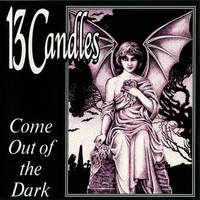 13 Candles: Come Out Of The Dark