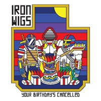 Iron Wigs: Your Birthday's Cancelled